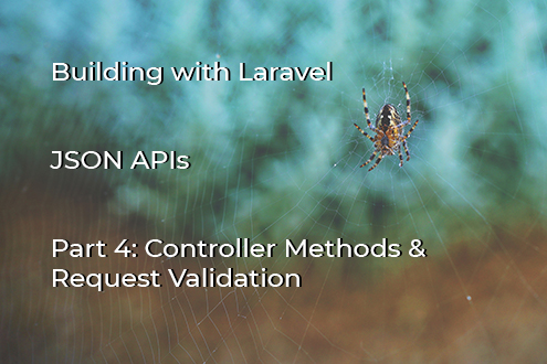 JSON APIs with Laravel: Part 4 - Controller Methods and Data Validation cover image