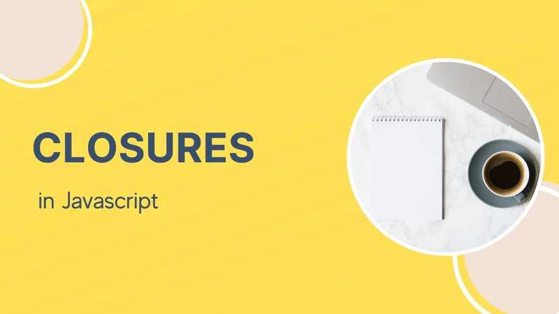 Closures in Javascript in Depth