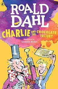 Charlie and the Chocolate Factory by Roald Dahl and Quentin Blake