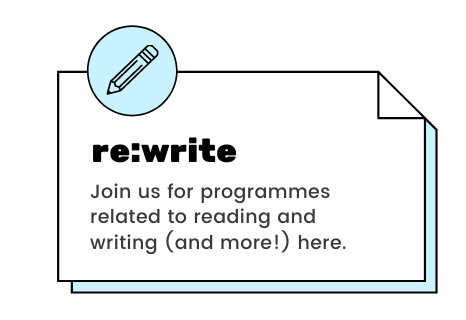 re:write - Join us for programmes related to reading and writing (and more!) here.