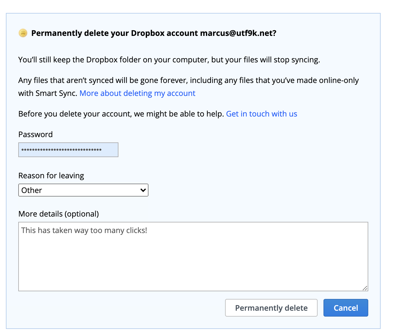 "A form that says ""Permanently delete your Dropbox account"" with three inputs: one for your password, one for your reason for leaving and a third to enter in more details."