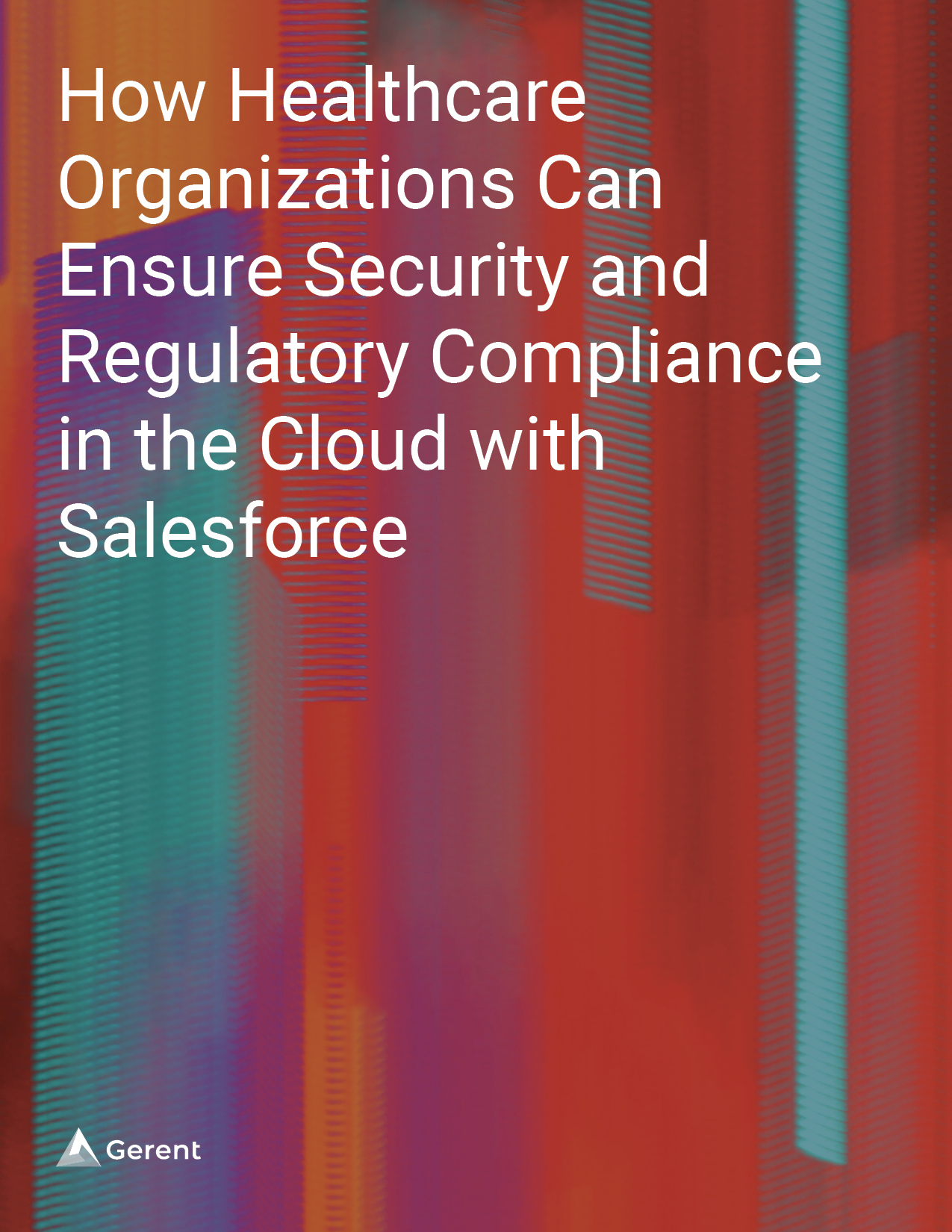 How Healthcare Organizations Can Ensure Security and Regulatory Compliance in the Cloud with Salesforce Cover