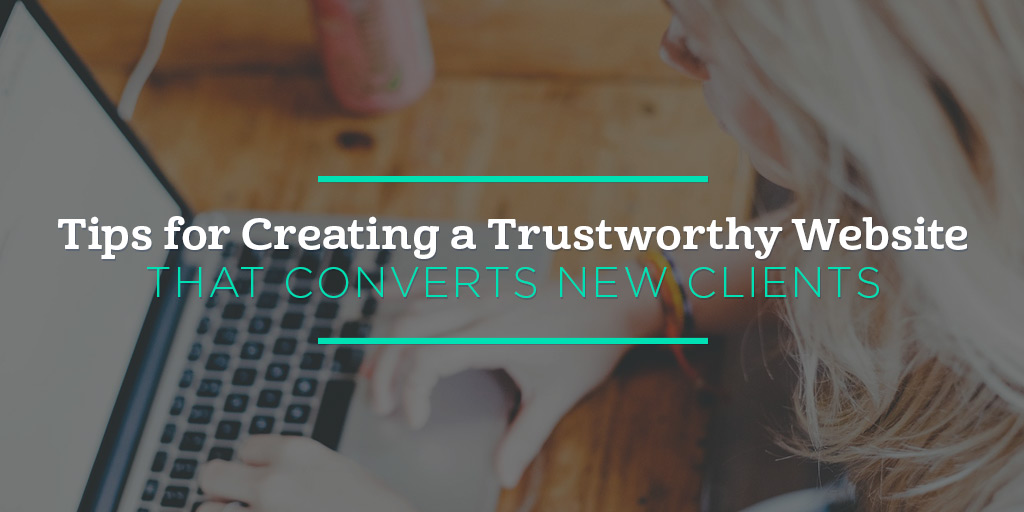 5 Tips for Creating a Trustworthy Website That Converts New Clients