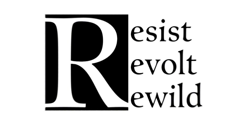 Resist, Revolt, Rewild