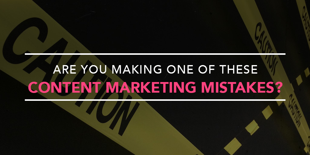 FEATURED_Are-You-Making-One-of-These-Content-Marketing-Mistakes-