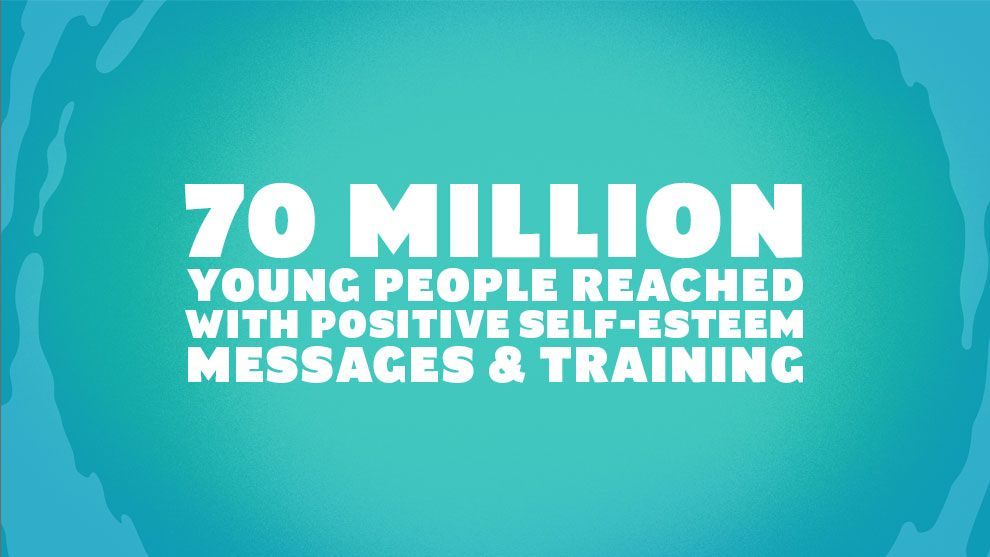 70 Million young people reached with positive self-esteem messages and training