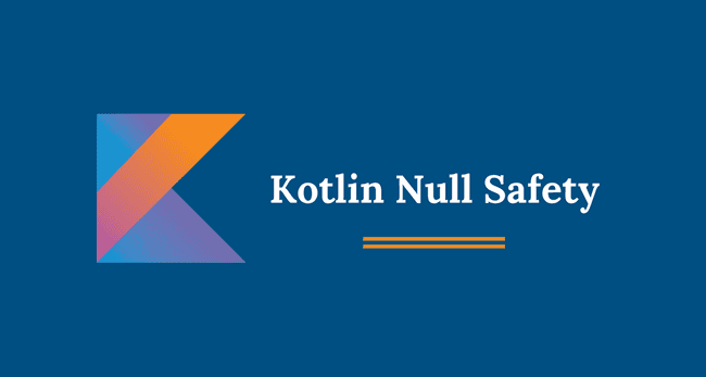 Nullable Types and Null Safety in Kotlin