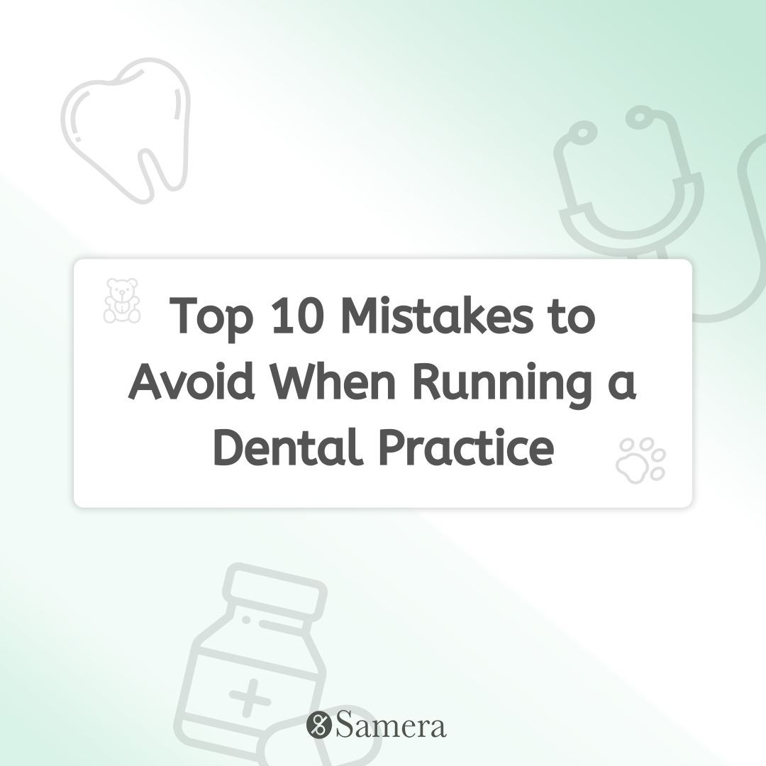Top 10 Mistakes to Avoid When Running a Dental Practice