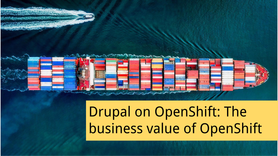 Drupal on OpenShift: The business value of OpenShift