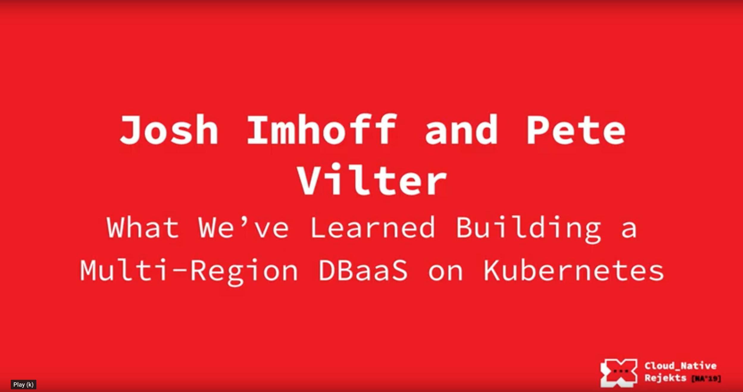 What We've Learned Building a Multi-Region DBaaS on Kubernetes [Cloud Native Rejekts 2019]