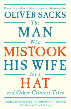 Oliver Sacks' book The Man Who Mistook His Wife for a Hat