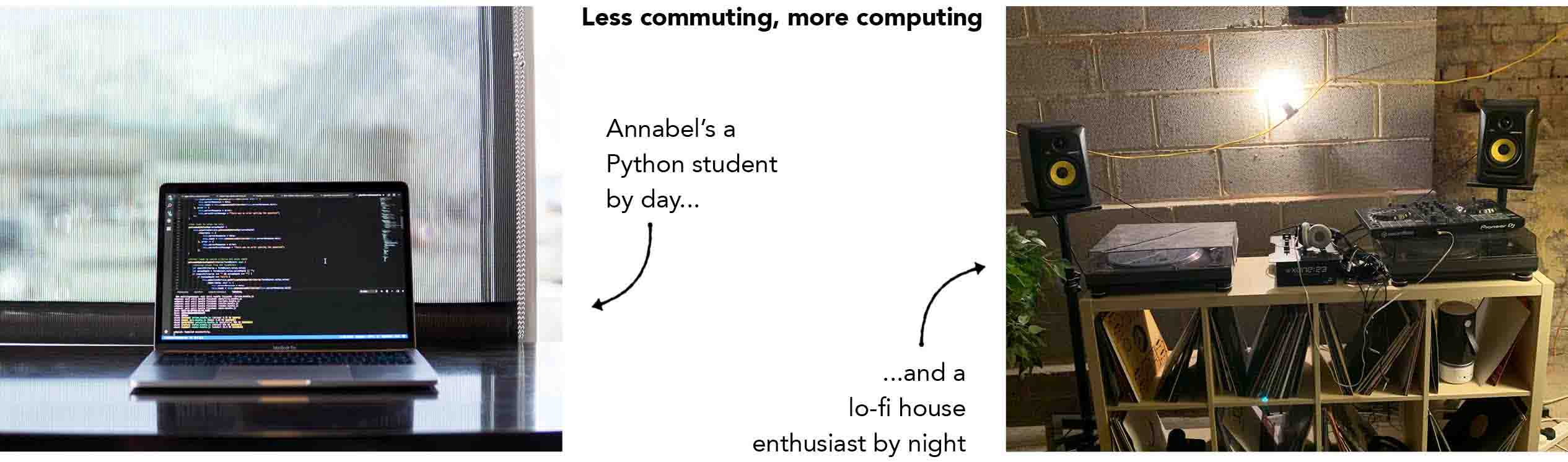 Annabel's been studying Python by day, and DJing by night...)