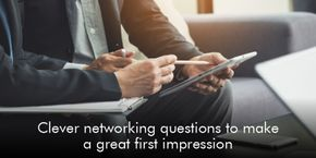 Clever Networking Questions to Make a Great First Impression