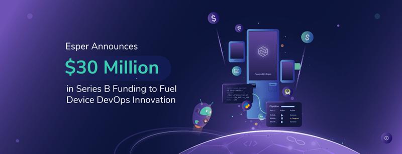 Esper Announces $30 Million in Series B Funding to Fuel Device DevOps Innovation