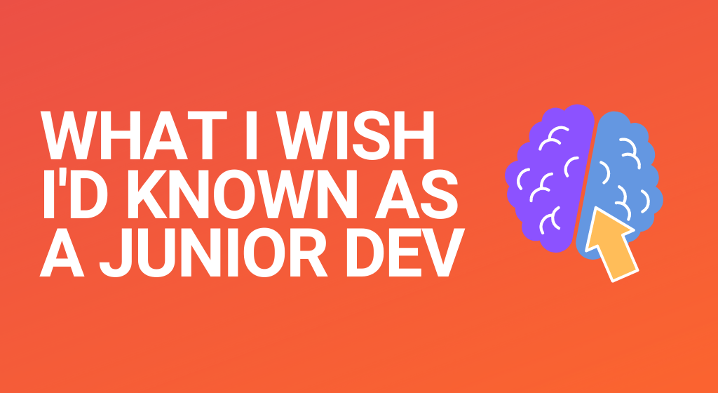 Things I wish I'd known as a junior developer