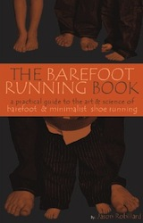 The Barefoot Running Book: A Practical Guide to the Art and Science of Barefoot and Minimalist Shoe Running by Jason Robillard
