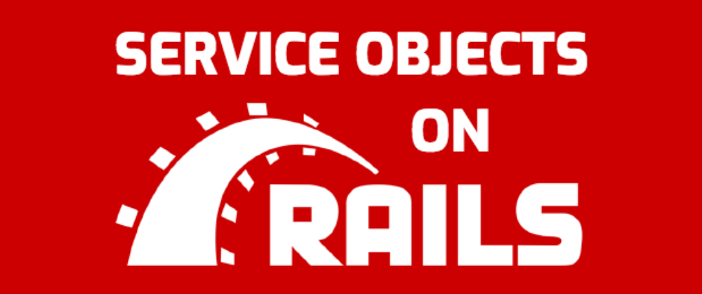 A Beginner's Guide to Service Objects for Ruby on Rails