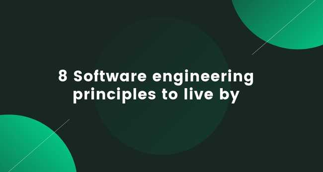 8 Software engineering principles to live by