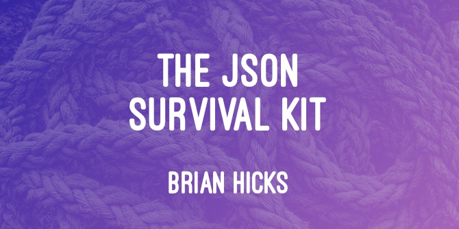 The JSON Survival Kit by Brian Hicks
