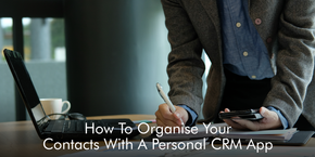 How To Organise Your Contacts With A Personal CRM App