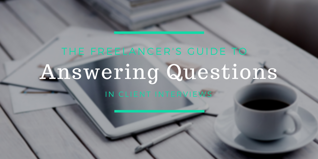 The Freelancer's Guide to Answering Questions in a Client Interview