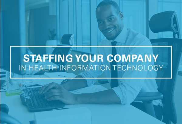 How to Keep Your Company Staffed in Health Information Technology
