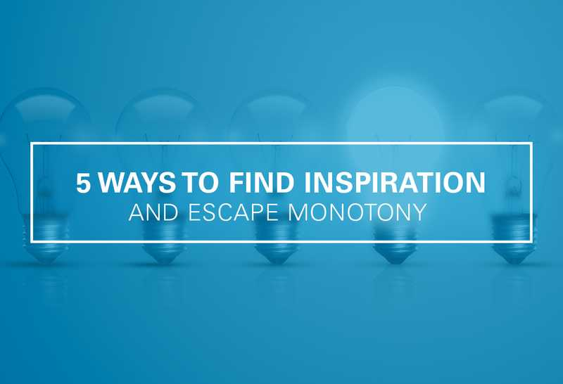 5 Ways to Find Inspiration and Escape Monotony