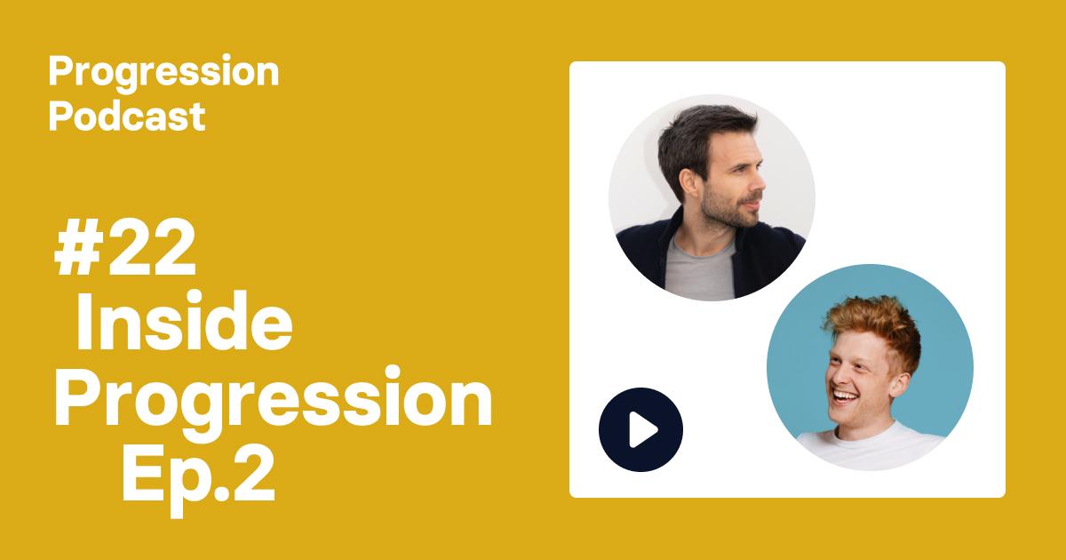 Podcast #22: Inside Progression Episode 2