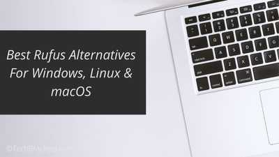 12 Best Rufus Alternatives For Windows, Linux & macOS