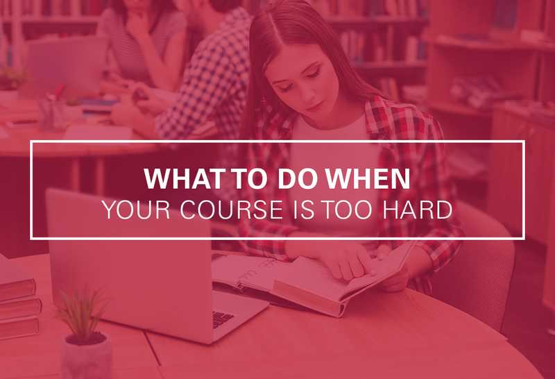 What to Do When You Feel Like Your Course is Too Hard