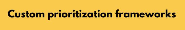custom prioritization frameworks