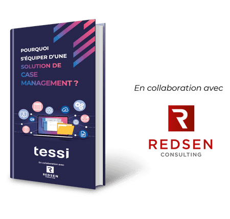Pourquoi s'équiper d'une solution de Case Management ?