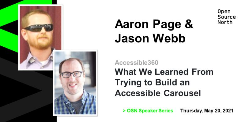 """Open Source North poster with headshots of Aaron Page and Jason Webb. Presentation title, """"What We Learned From Trying to Build an Accessible Carousel"""" is on the right."""