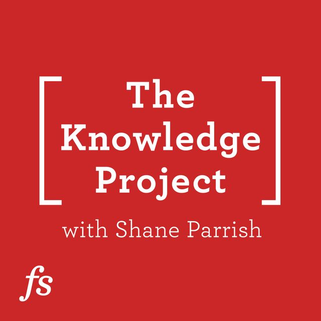 podcast cover of The Knowledge Project by Shane Parrish