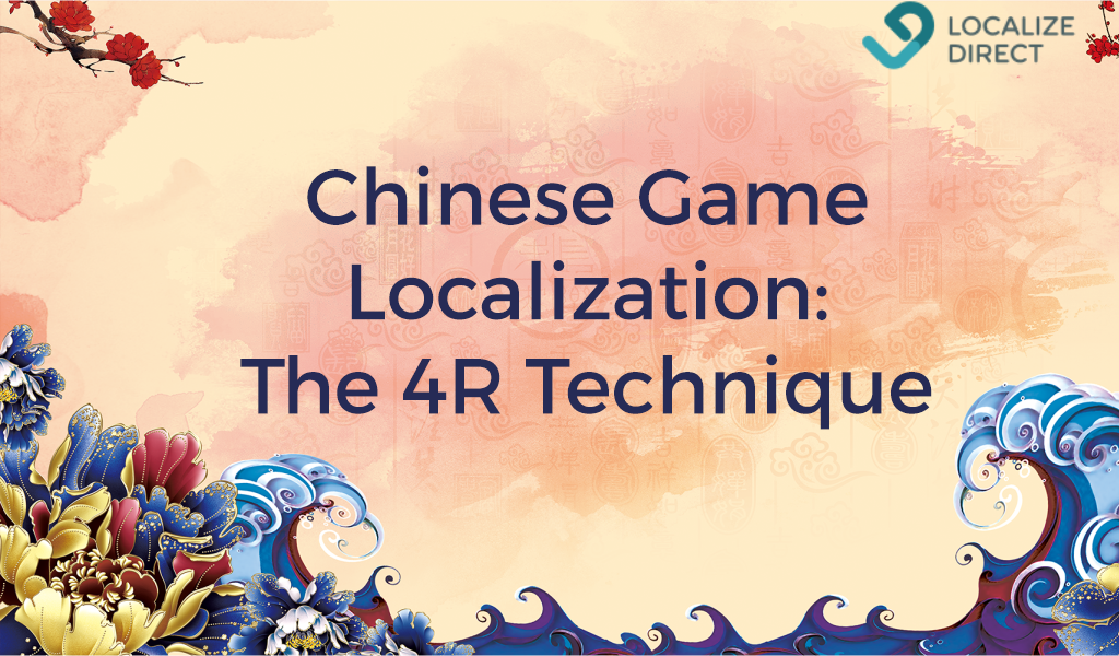 Chinese Game Localization 2019: Translate Games With The 4R Technique In Mind