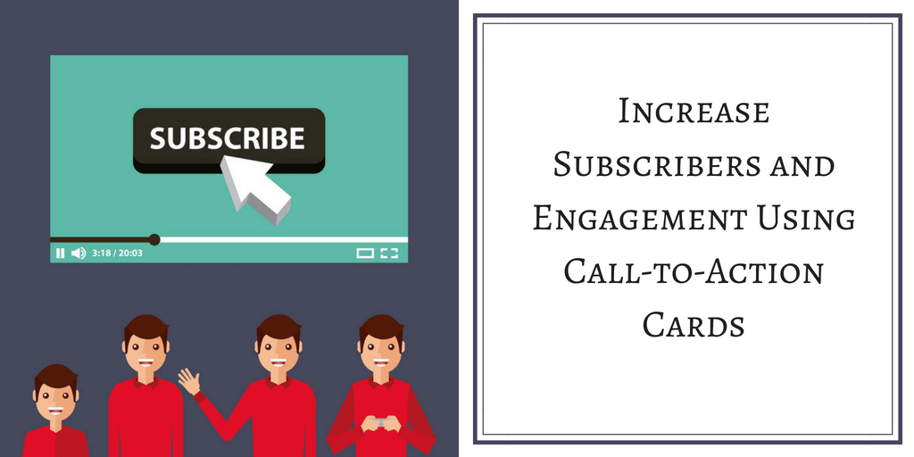 TO Generate more lead on youtube INCREASE SUBSCRIBERS AND ENGAGEMENT USING CALL-TO-ACTION CARDS