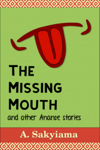 Cover of The Missing Mouth and Other Ananse Stories.