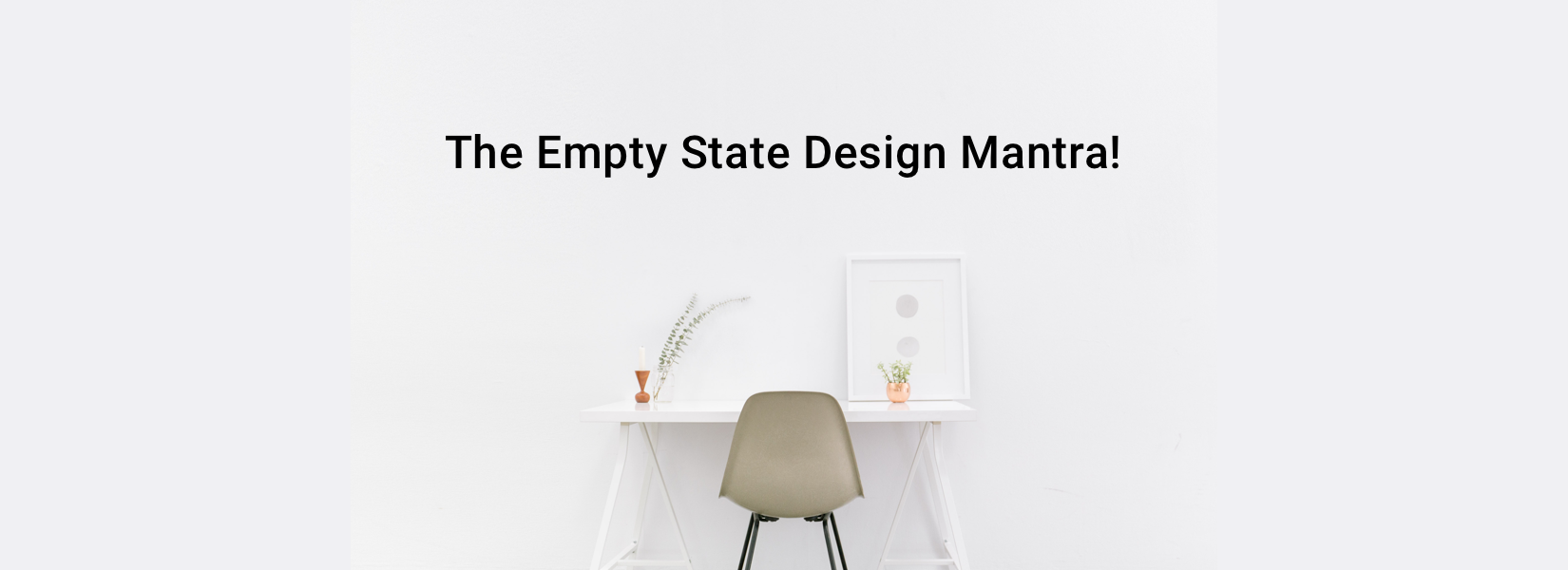 The empty state design mantra?