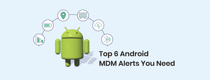 6 Android Alerts You Should Set Up in Your MDM