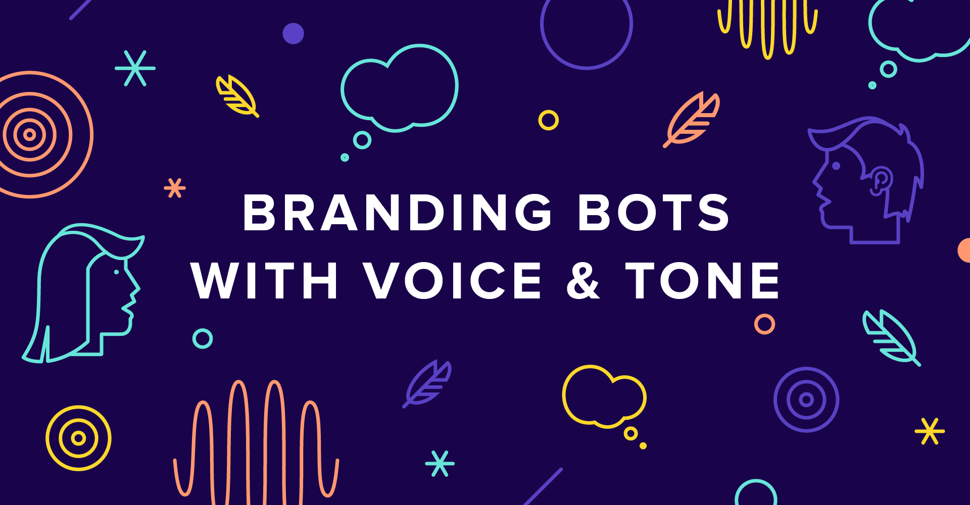 Branding Bots Part 1: Crafting Voice and Tone For Your