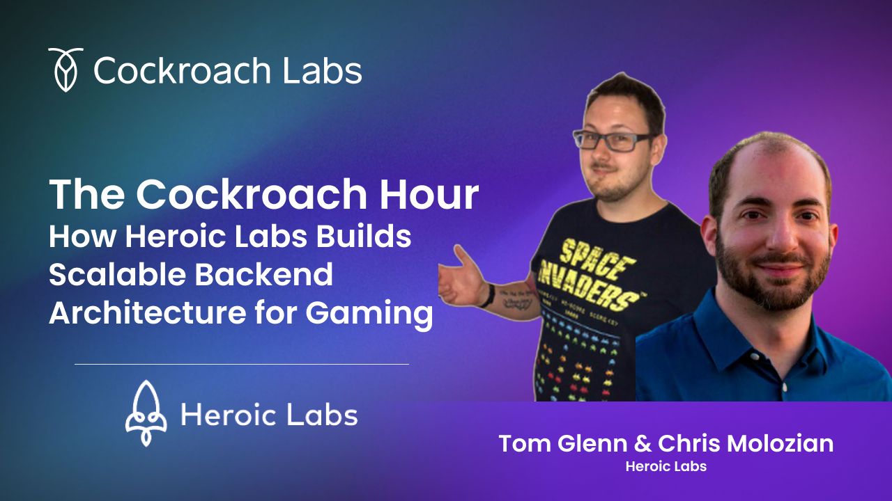 The Cockroach Hour: How Heroic Labs Builds Scalable Backend Architecture for Gaming