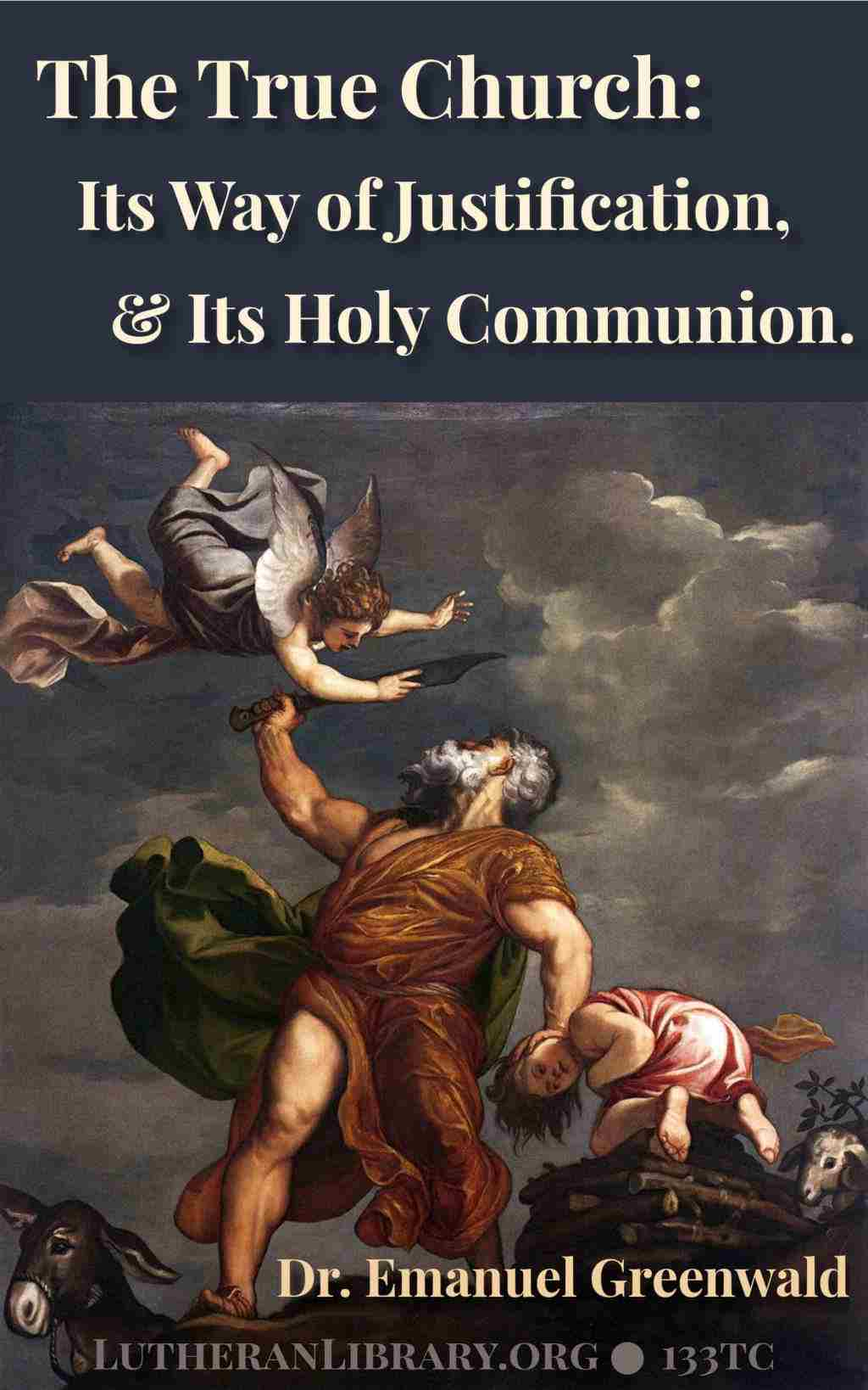The True Church: Its Way of Justification and Its Holy Communion by Emanuel Greenwald