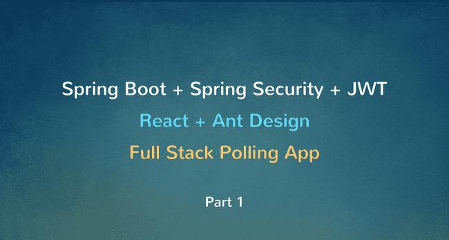 Spring Boot + Spring Security + JWT + MySQL + React Full Stack Polling App - Part 1