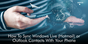 How To Sync Windows Live (Hotmail) or Outlook Contacts With Your Phone