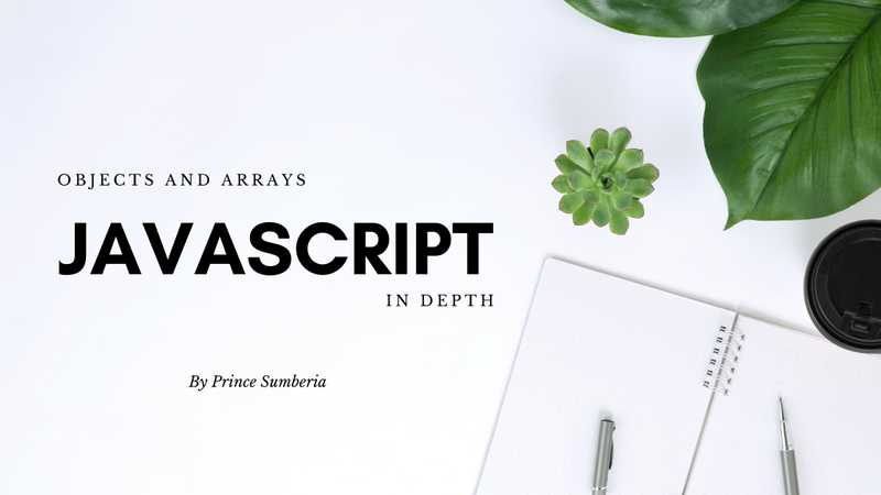 Javascript Objects and Arrays in Depth