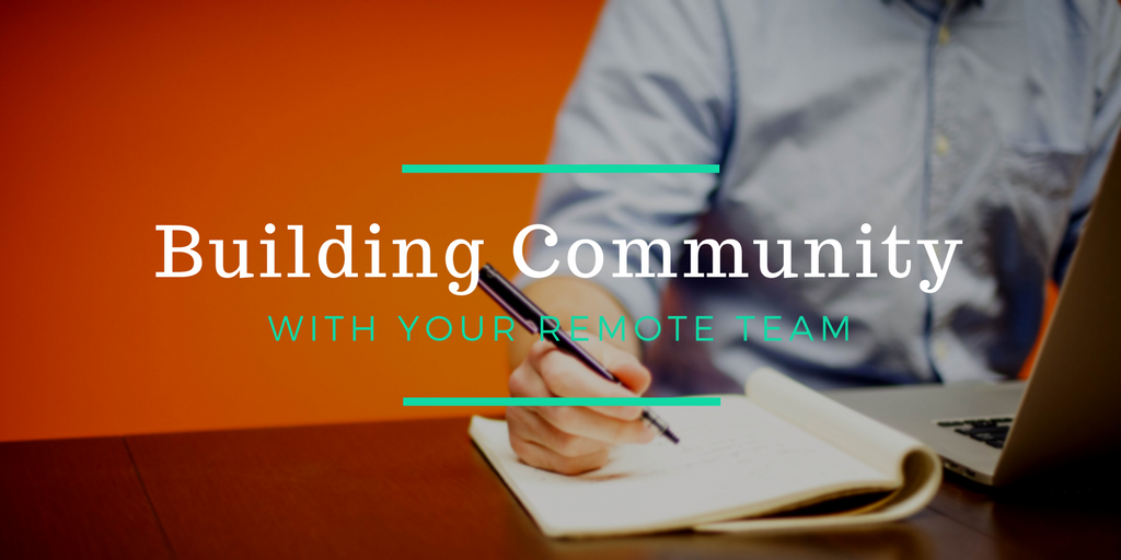 How to Build Community within Your Remote Team