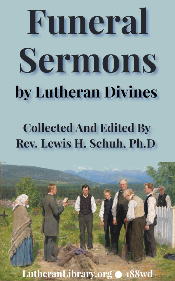 Funeral Sermons by Lutheran Divines edited by Rev. Lewis Herman Schuh