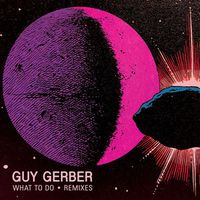 What To Do - &ME Remix - Guy Gerber
