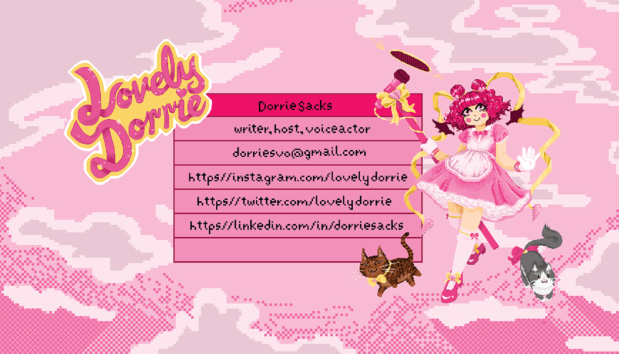 business card front,Left top corner, rounded script logo reading 'LovelyDorrie' in pink with a yellow and white outline; Center, contact information in pixel font on dark pink box; Right, illustration of magical girl with a pink broken hearts theme. She has red curly hair, a pink doll dress, yellow ribbon accents with broken heart charms, and is holding a huge microphone. Two chibi cats are by her feet, a brown one to the left, and a grey and white one to the right. The background is a sky with clouds.