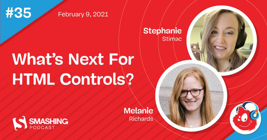 The Smashing Podcast title card, What's Next For HTML Controls? with Stephanie Stimac and Melanie Richards